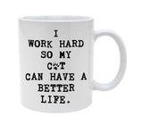 Ceramic I work Hard So My Cat Can Have A Better Life 11oz Coffee Mug Cup