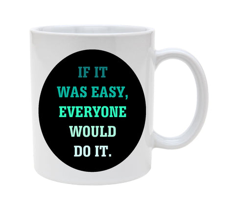 Ceramic If It Was Easy Everyone Would Do It 11oz Coffee Mug Cup