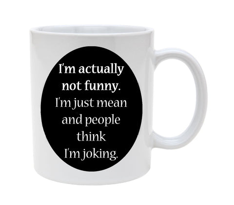 Ceramic I'm Actually Not Funny Im Just Mean And People Think I Am Joking 11oz Coffee Mug Cup