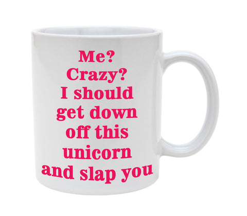 Ceramic Me Crazy Don't Make Me Get Off This Unicorn 11oz Coffee Mug Cup