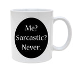 Ceramic Me Sarcastic Never 11oz Coffee Mug Cup