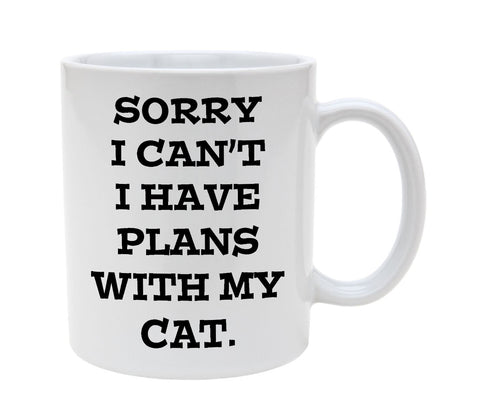 Ceramic Sorry I Can't I Have Plans With My Cat 11oz Coffee Mug Cup
