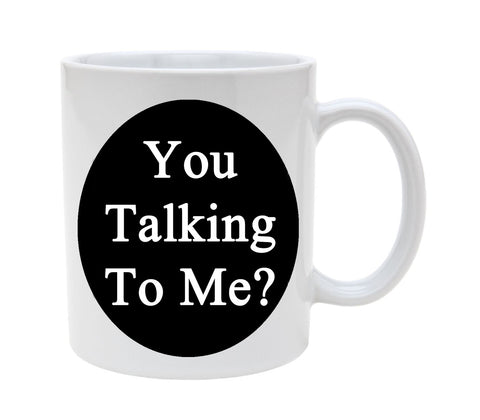 Ceramic YOu Talking To Me Funny 11oz Coffee Mug Cup