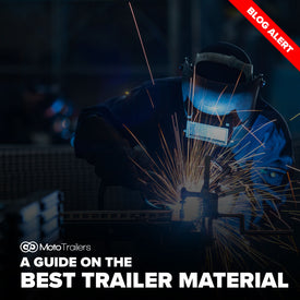 A Guide on the Best Material For Your Trailer
