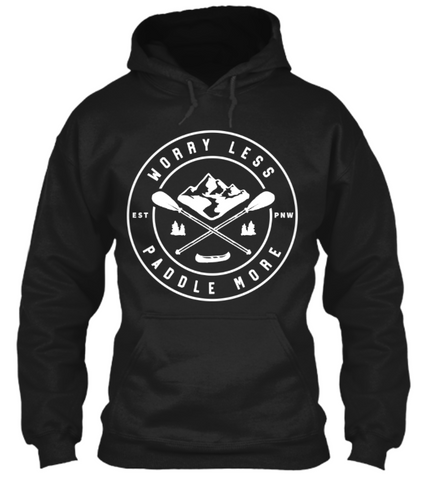 PNW Hoodie Worry Less Paddle More - Pacific NorthWest Lifestyle
