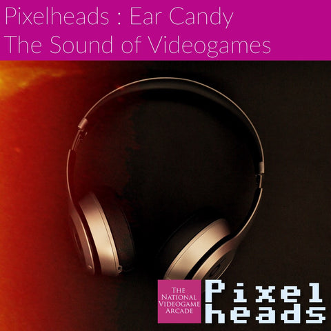 Pixelheads : Ear Candy - The sound of Videogames