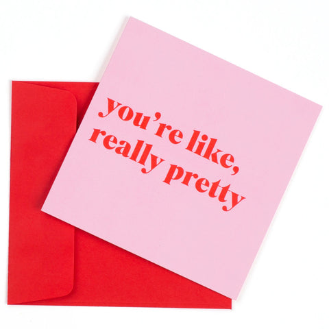 You're Like Really Pretty Card By Ash Pash