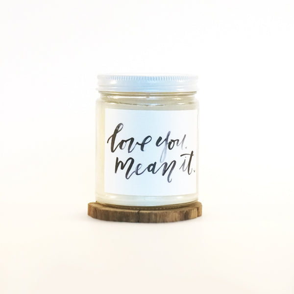"""Love You, Mean It"" Soy Candle"