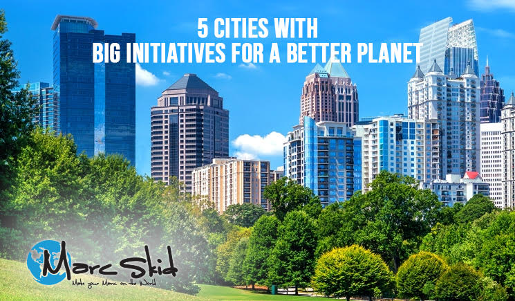 5 Cities With Big Initiatives For A Better Planet