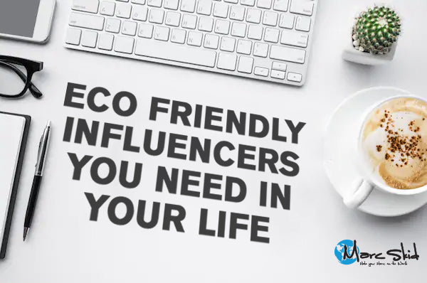 ECO FRIENDLY INFLUENCERS YOU NEED IN YOUR LIFE