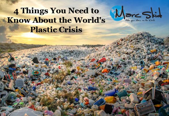 4 Things You Need to Know About the World's Plastic Crisis