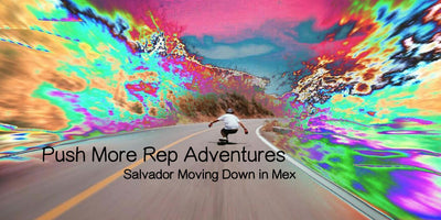 Push More Rep Adventures: Salavador Moving Down in Mex