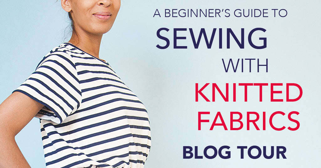 A Beginner's Guide to Sewing with Knitted Fabrics BLOG TOUR