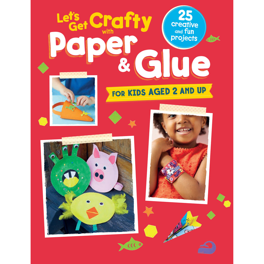 let's get crafty with paper and glue by CICO books