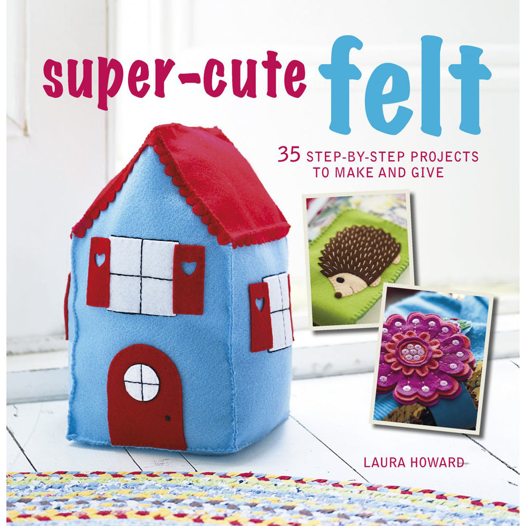 Super-cute felt by Laura Howard