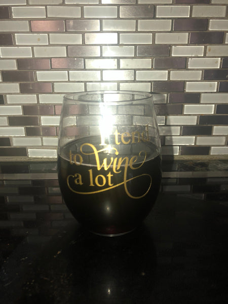 I tend to wine a lot wine glass- funny wine glass- funny gift- stemless wine glass