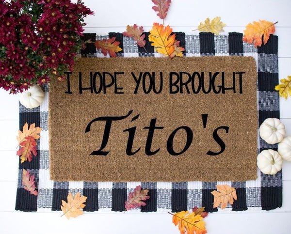 I hope you brougth Titos Funny Doormat, Vodka Welcome Mat, welcome mat- custom - Home Decor Brought Wine doormat