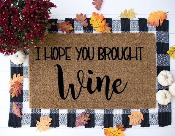 I hope you brougth Wine Funny Doormat,  Welcome Mat, welcome mat- custom - Home Decor Brought Wine doormat