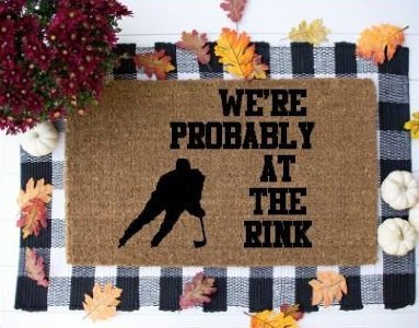 We're probably at the rink Hockey Door mat Funny Doormat, Custom any sport welcome mat- custom -Ice Hockey