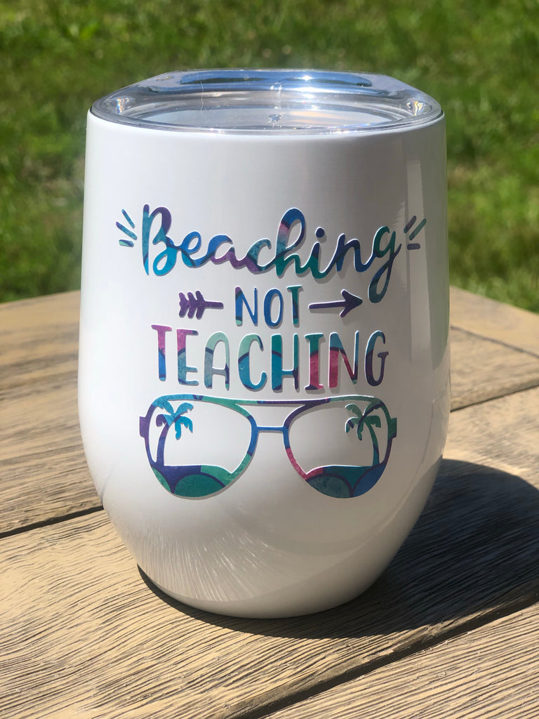 Beaching NOT Teaching Wine Tumbler