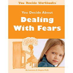You Decide About Dealing With Fears