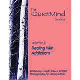 Dealing With Addictions: The Quiet Mind Series, Volume Five