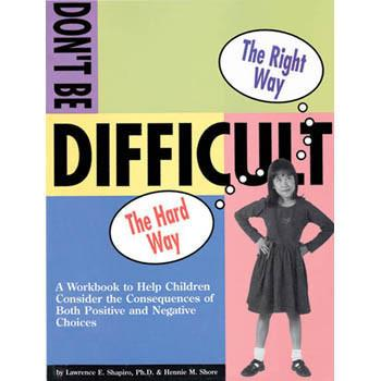 The Don't Be Difficult Workbook