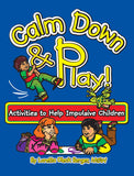 Calm Down & Play! Activities to Help Impulsive Children Book