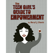 The Teen Girl's Guide to Empowerment