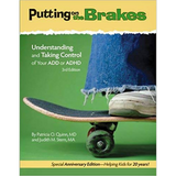 Putting on the Brakes: Understanding and Taking Control of Your ADD or ADHD, Third Edition