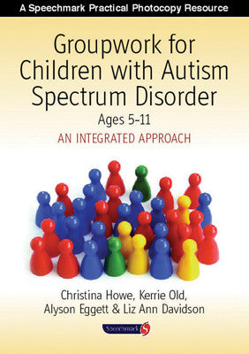 Groupwork for Children with Autism Spectrum Disorder Book (Ages 5-11)*