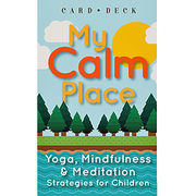 My Calm Place Card Deck: Yoga, Mindfulness & Meditation Strategies for Children