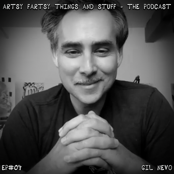 An Interview with Gil Nevo - Artsy Fartsy Things & Stuff! - EP# 04