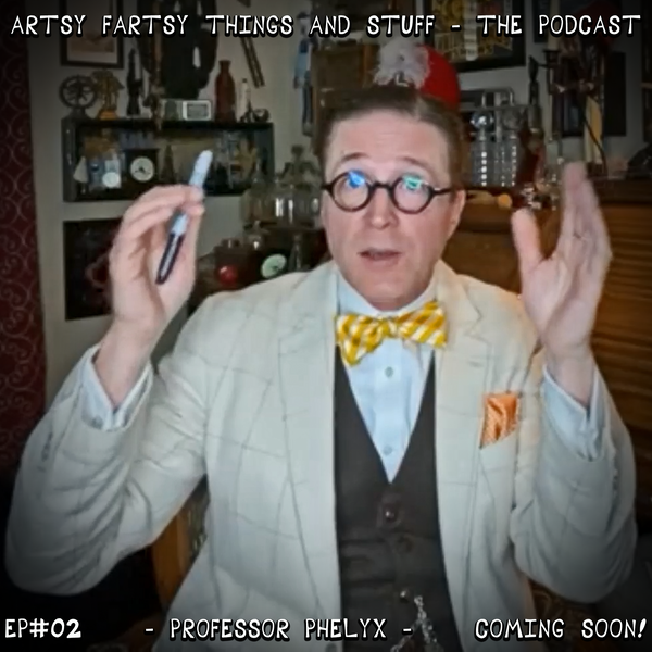An Interview with Professor Phelyx - Artsy Fartsy Things & Stuff! - EP# 02