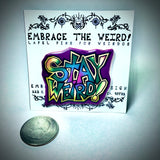 Stay Weird! (Handmade Lapel pin)