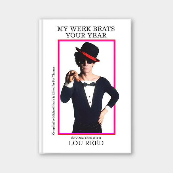 My Week Beats Your Year: <br>Encounters with Lou Reed