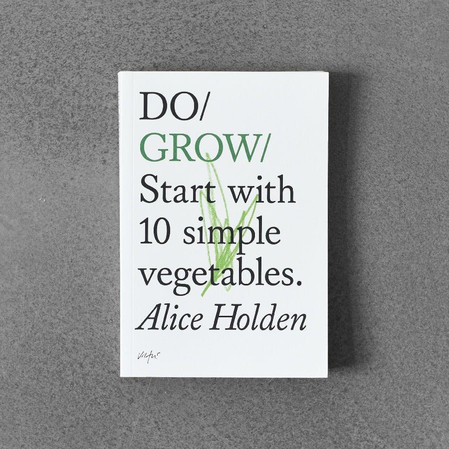 Do / Grow - Start with 10 Simple Vegetables. - Alice Holden