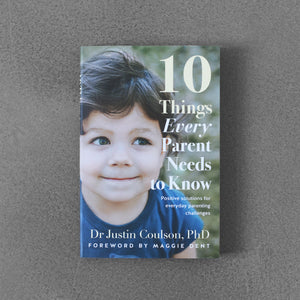 10 Things Every Parent Needs to Know - Dr Justin Coulson, PhD