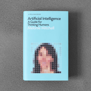 Artificial Intelligence, A Guide for Thinking Humans