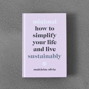 minimal: how to simplify your life and live sustainably - madeleine oliva