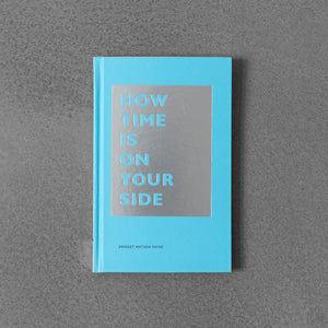 How Time Is on Your Side - Bridget Watson Payne