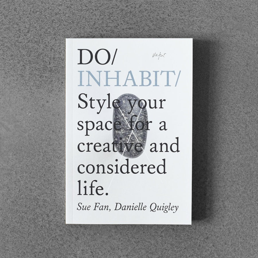 Do / Inhabit: Style Your Space for a Creative and Considered Life. - Sue Fan, Danielle Quigley