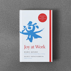 Joy at Work - Marie Kondo & Scott Sonenshein
