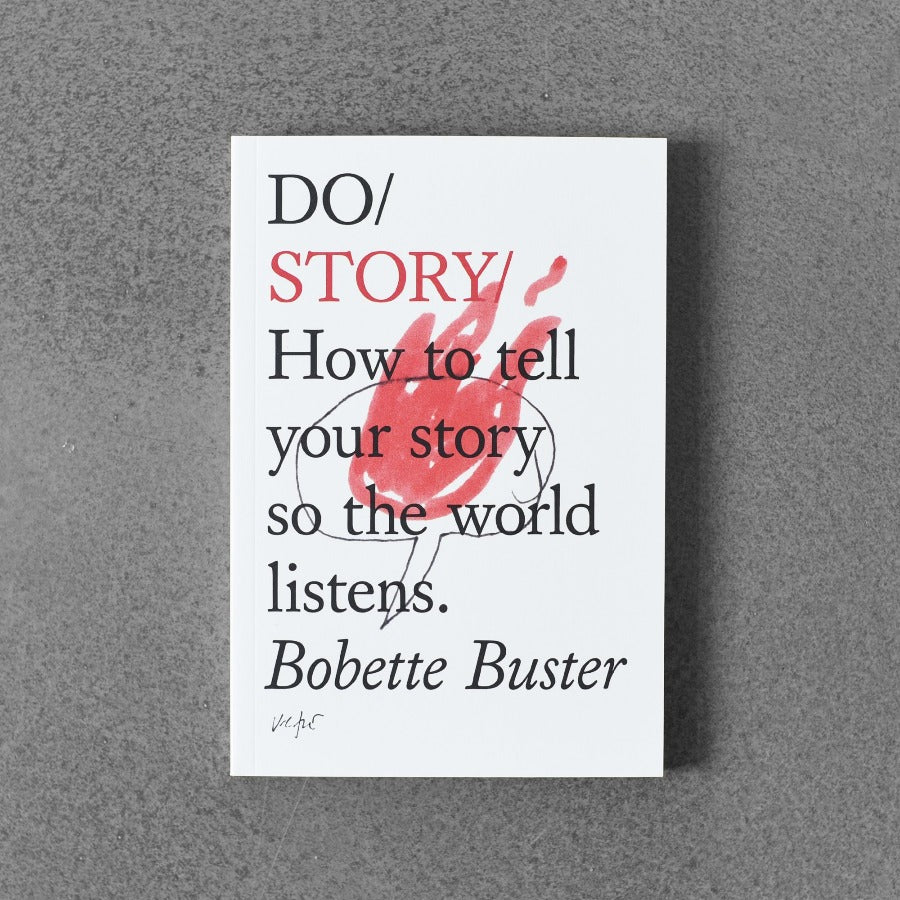 Do / Story: How to Tell Your Story So The World Listens. - Bobette Buster
