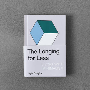 The Longing for Less: Living with Minimalism - Kyle Chayka