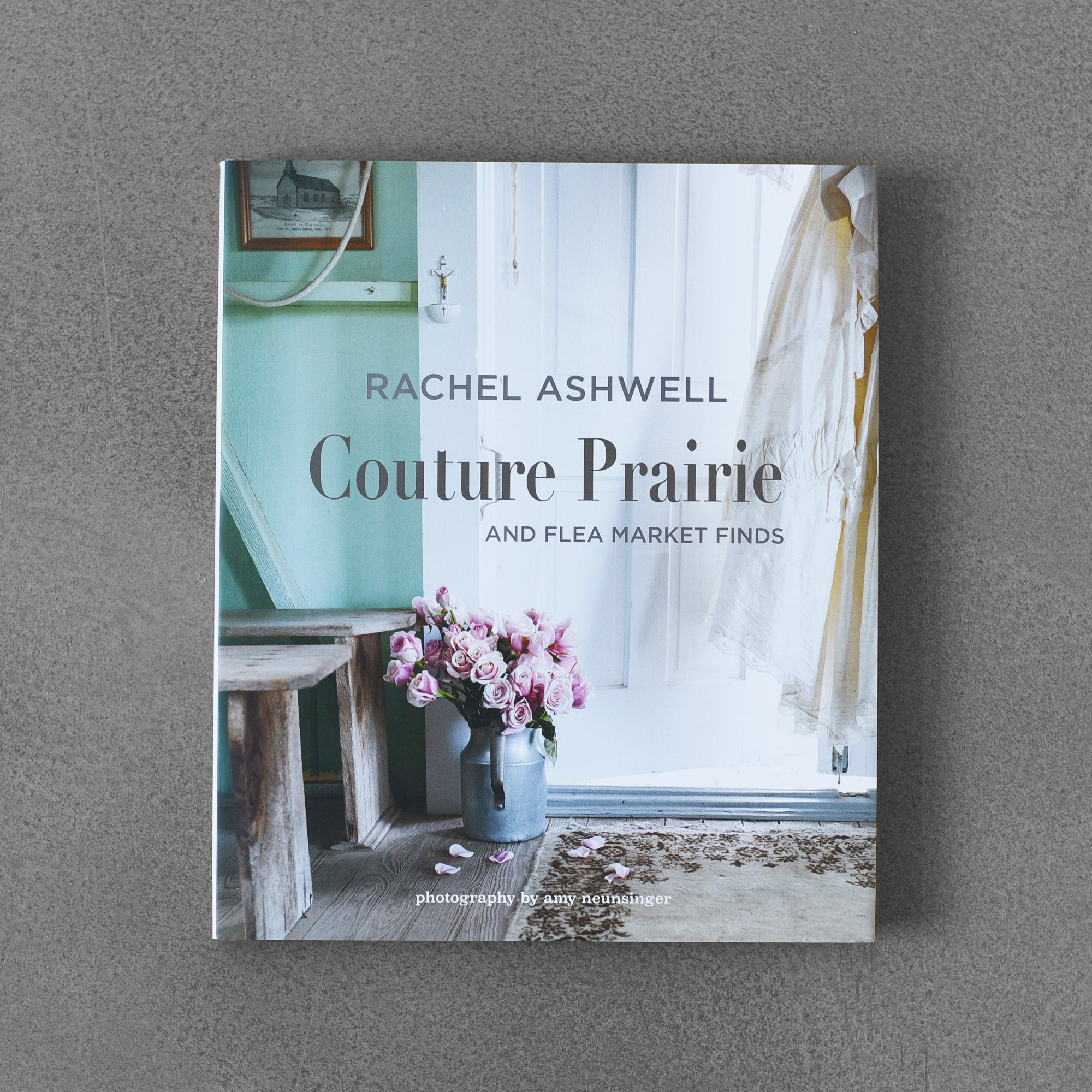 Couture Prairie: And Flea Market Finds - Rachel Ashwell