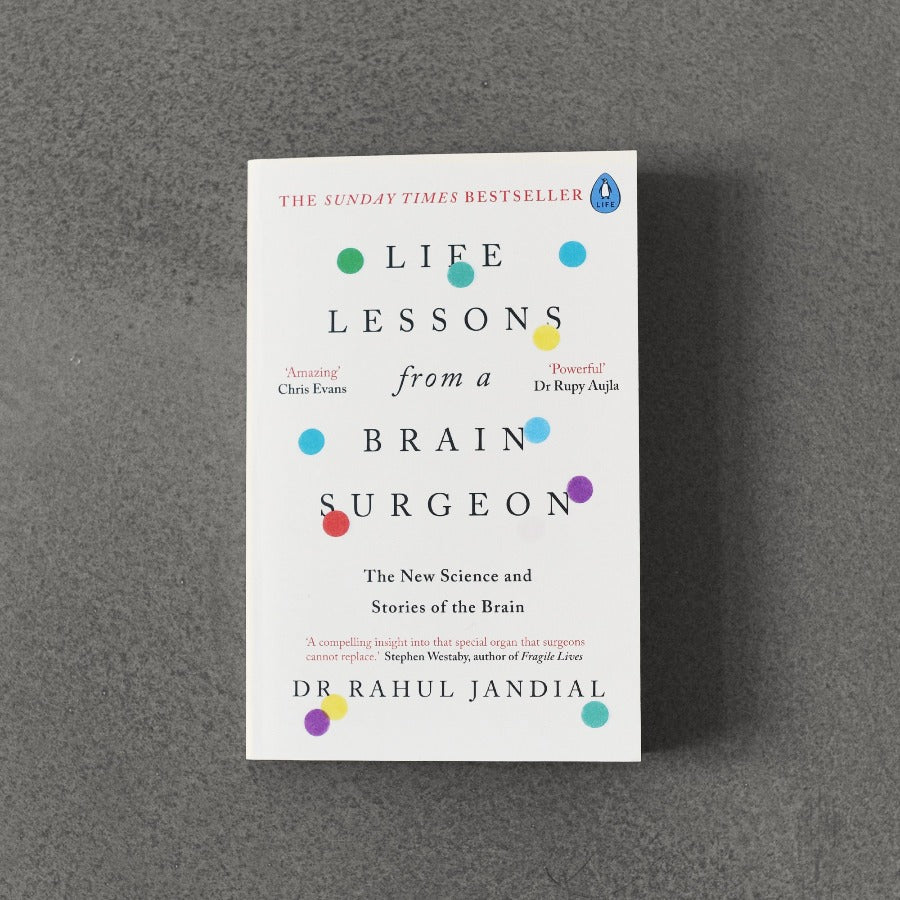Life Lessons from Brain Surgeon: The New Science and Stories of the Brain