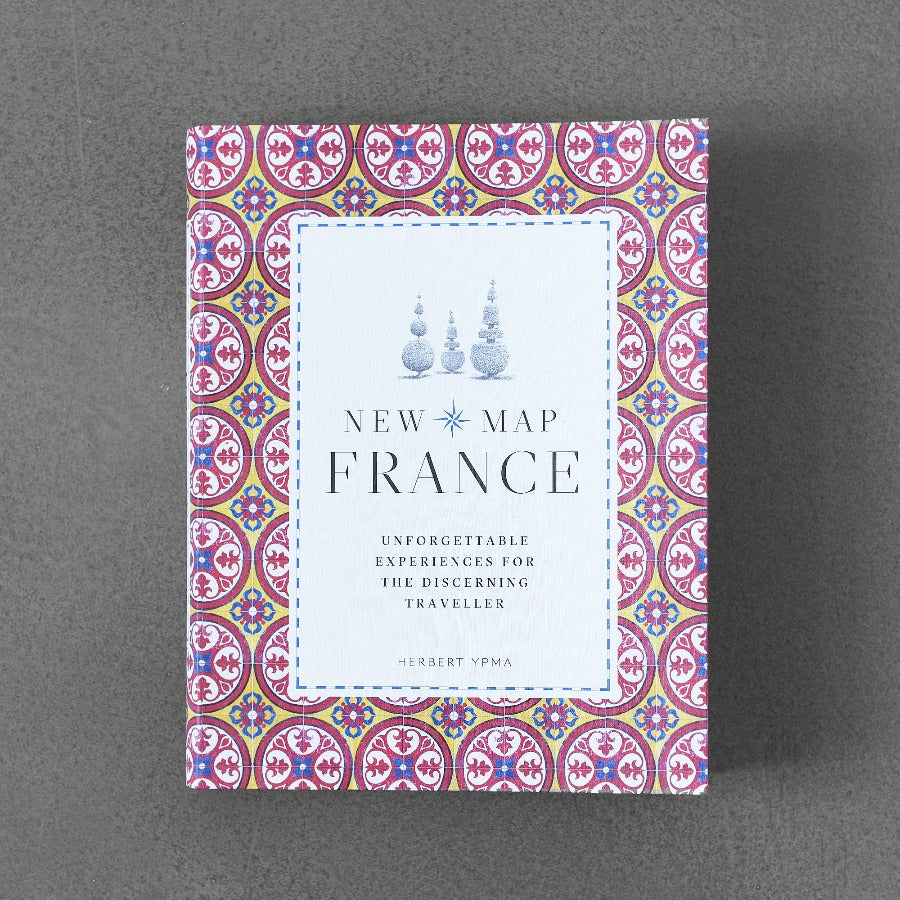 The New Map France: Unforgettable Experiences for The Discerning Traveller - Herbert Ypma