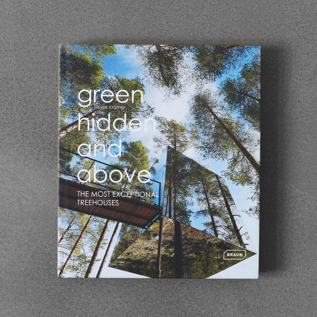 Green Hidden and Above: The Most Exceptional Treehouses - Sibylle Kramer