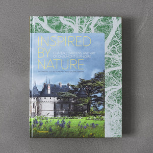 Inspired by Nature: Château, Gardens, and Art of Chaumont-Sur-Loire